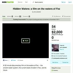 Las aguas ocultas: una película sobre las aguas de Fez por Joe Lukawski - Kickstarter