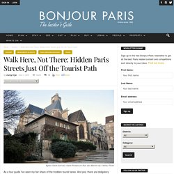 Hidden Streets of Paris, Off the Beaten Path in the City of Light
