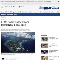 £13tn: hoard hidden from taxman by global elite
