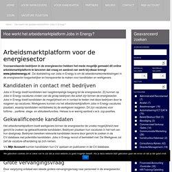 Hieronder een uitleg over hoe het arbeidsmarktplatform Jobs in Energy werkt. Jobs in Energy