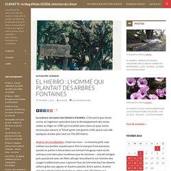 El Hierro : l'homme qui plantait des arbres fontaines, par Alain Gioda