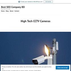 High Tech CCTV Cameras – Best SEO Company BD