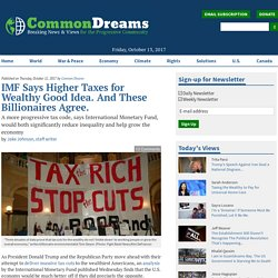 IMF Says Higher Taxes for Wealthy Good Idea. And These Billionaires Agree.