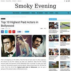 Top 10 Highest Paid Actors in Bollywood - Smoky Evening