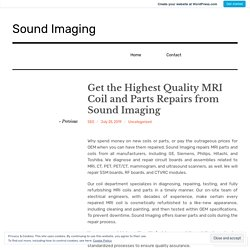 Get the Highest Quality MRI Coil and Parts Repairs from Sound Imaging