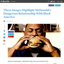 These Images Highlight McDonald's Dangerous Relationship With Black America