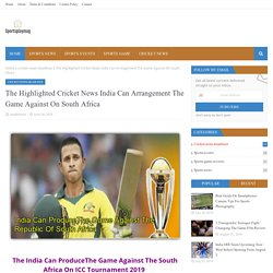 The Highlighted Cricket News India Can Arrangement The Game Against On South Africa