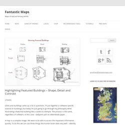 Highlighting Featured Buildings - Shape, Detail and Contrast - Fantastic Maps