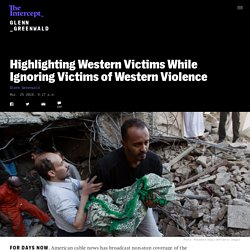 Highlighting Western Victims While Ignoring Victims of Western Violence