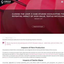 CLOSING THE LOOP: 3 CASE STUDIES HIGHLIGHTING THE POTENTIAL IMPACT OF HIGH-VALUE, TEXTILE RECYCLING – Circle Economy