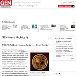 News Highlights:CRISPR-Edited Human Embryos Raise Ruckus