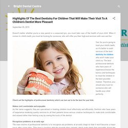 Highlights Of The Best Dentistry For Children That Will Make Their Visit To A Children's Dentist More Pleasant