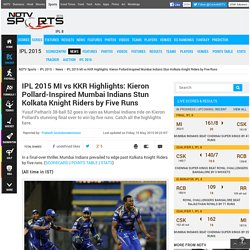 IPL 2015 MI vs KKR Highlights: Kieron Pollard-Inspired Mumbai Indians Stun Kolkata Knight Riders by Five Runs - IPL 8 News