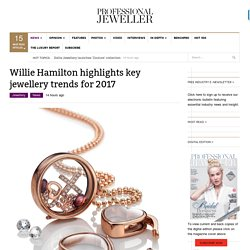 Willie Hamilton highlights key jewellery trends for 2017