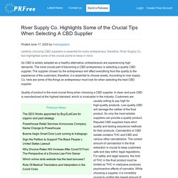 River Supply Co. Highlights Some of the Crucial Tips When Selecting A CBD Supplier