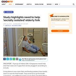 Study highlights need to help 'socially isolated' elderly folk, Singapore News