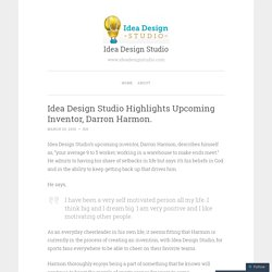 Idea Design Studio Highlights Upcoming Inventor, Darron Harmon.