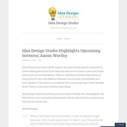 Idea Design Studio Highlights Upcoming Inventor, Aaron Worthy.