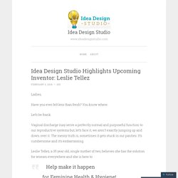 Idea Design Studio Highlights Upcoming Inventor: Leslie Tellez