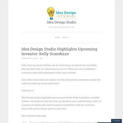 Idea Design Studio Highlights Upcoming Inventor: Kelly Scandizzo