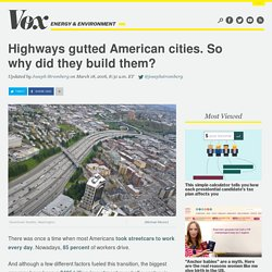 Highways gutted American cities. So why did they build them?