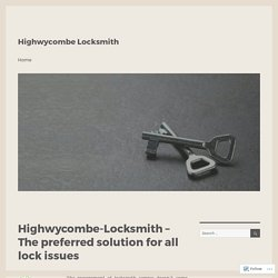 Highwycombe-Locksmith – The preferred solution for all lock issues