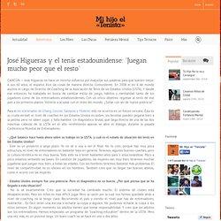 """José Higueras y el tenis estadounidense: """"Juegan mucho peor que el resto"""" - M..."""
