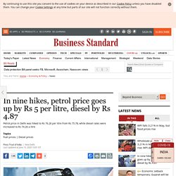 In nine hikes, petrol price goes up by Rs 5 per litre, diesel by Rs 4.87