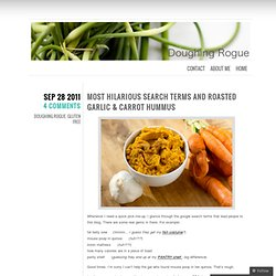 Most hilarious search terms and Roasted Garlic & Carrot Hummus « Doughing Rogue