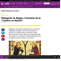 """Hildegarde de Bingen, l'invention de la """"création au féminin"""""""
