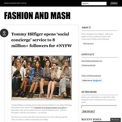 Tommy Hilfiger opens 'social concierge' service to 8 million+ followers for #NYFW