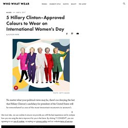 5 Hillary Clinton–Approved Colours to Wear on International Women's Day