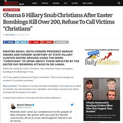 """Obama & Hillary Snub Christians After Easter Bombings Kill Over 200, Refuse To Call Victims """"Christians"""" - The Beltway Report"""