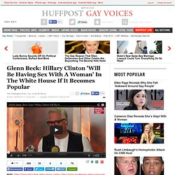 Glenn Beck: Hillary Clinton 'Will Be Having Sex With A Woman' In The White House If It Becomes Popular