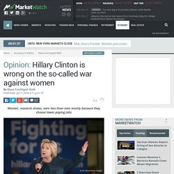 Hillary Clinton is wrong on the so-called war against women