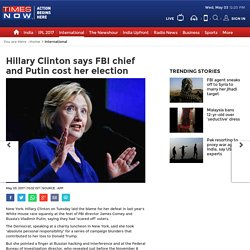 Hillary Clinton says FBI chief and Putin cost her election