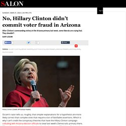 No, Hillary Clinton didn't commit voter fraud in Arizona