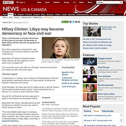 Hillary Clinton: Libya may become democracy or face civil war