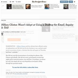 Hillary Clinton Wasn't Adept at Using a Desktop for Email, Inquiry Is Told