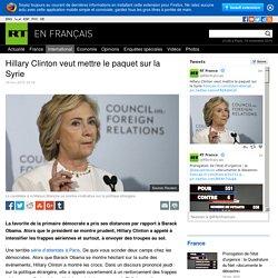 Hillary Clinton veut mettre le paquet sur la Syrie