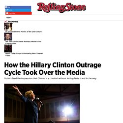 How the Hillary Clinton Outrage Cycle Took Over the Media - Rolling Stone