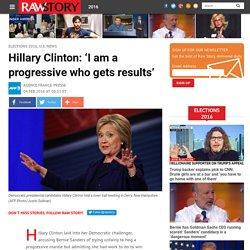 Hillary Clinton: 'I am a progressive who gets results'