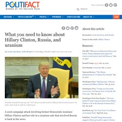 What you need to know about Hillary Clinton, Russia, and uranium