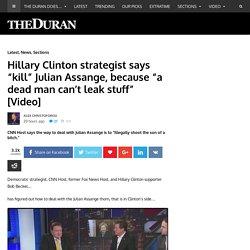 "Hillary Clinton strategist says ""kill"" Julian Assange, because ""a dead man can't leak stuff"" [Video]"