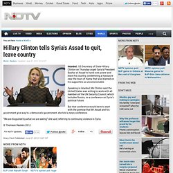 Hillary Clinton tells Syria's Assad to quit, leave country