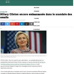 Hillary Clinton encore embarrassée dans le scandale des emails