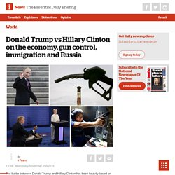 Donald Trump vs Hillary Clinton on the economy, gun control, immigration and Russia - The i newspaper online iNews