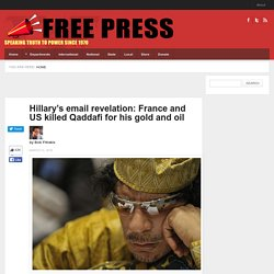 Hillary's email revelation: France and US killed Qaddafi for his gold and oil