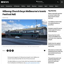 Hillsong Church buys Melbourne's iconic Festival Hall - ABC News