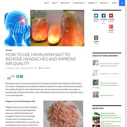 How To Use Himalayan Salt To Remove Headaches and Improve Air Quality